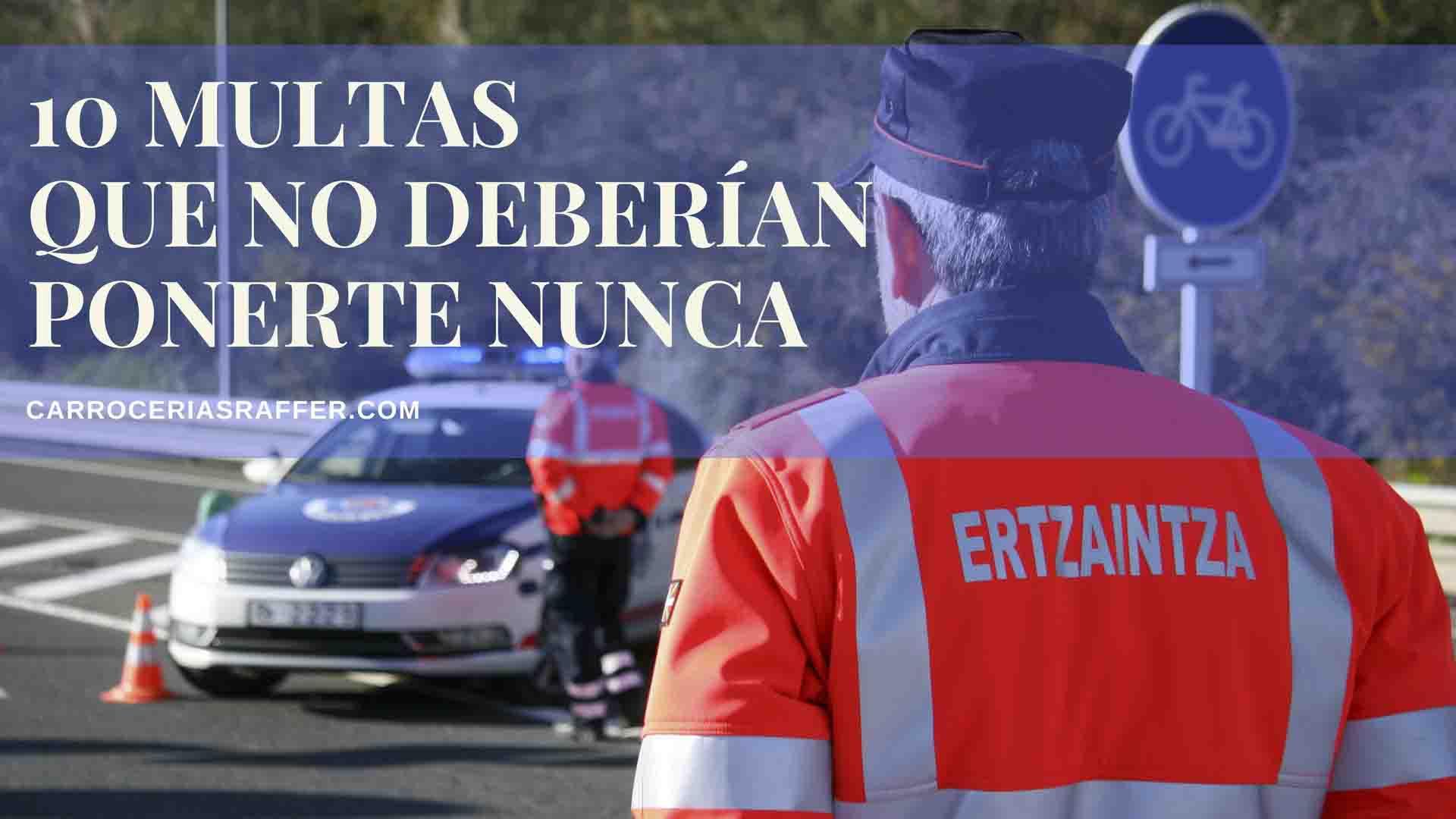 10 multas que no deberian ponerte nunca carrocerias raffer donostia hernani guipuzcoa